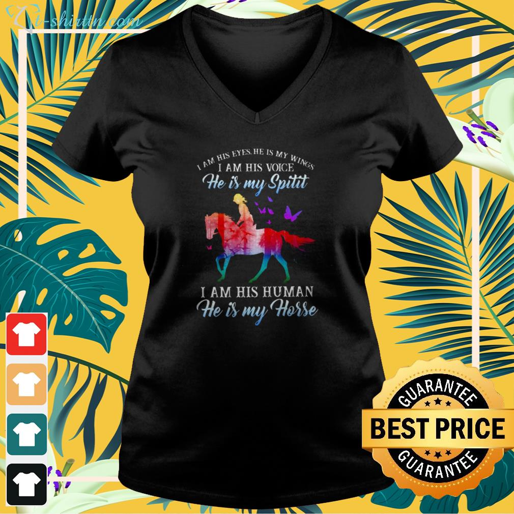 I am his eyes he is my wings I am his voice he is my spirit I am his human he is my horse v-neck t-shirt