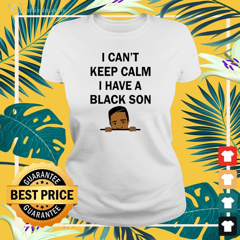 I can't keep calm I have a black son ladies-tee