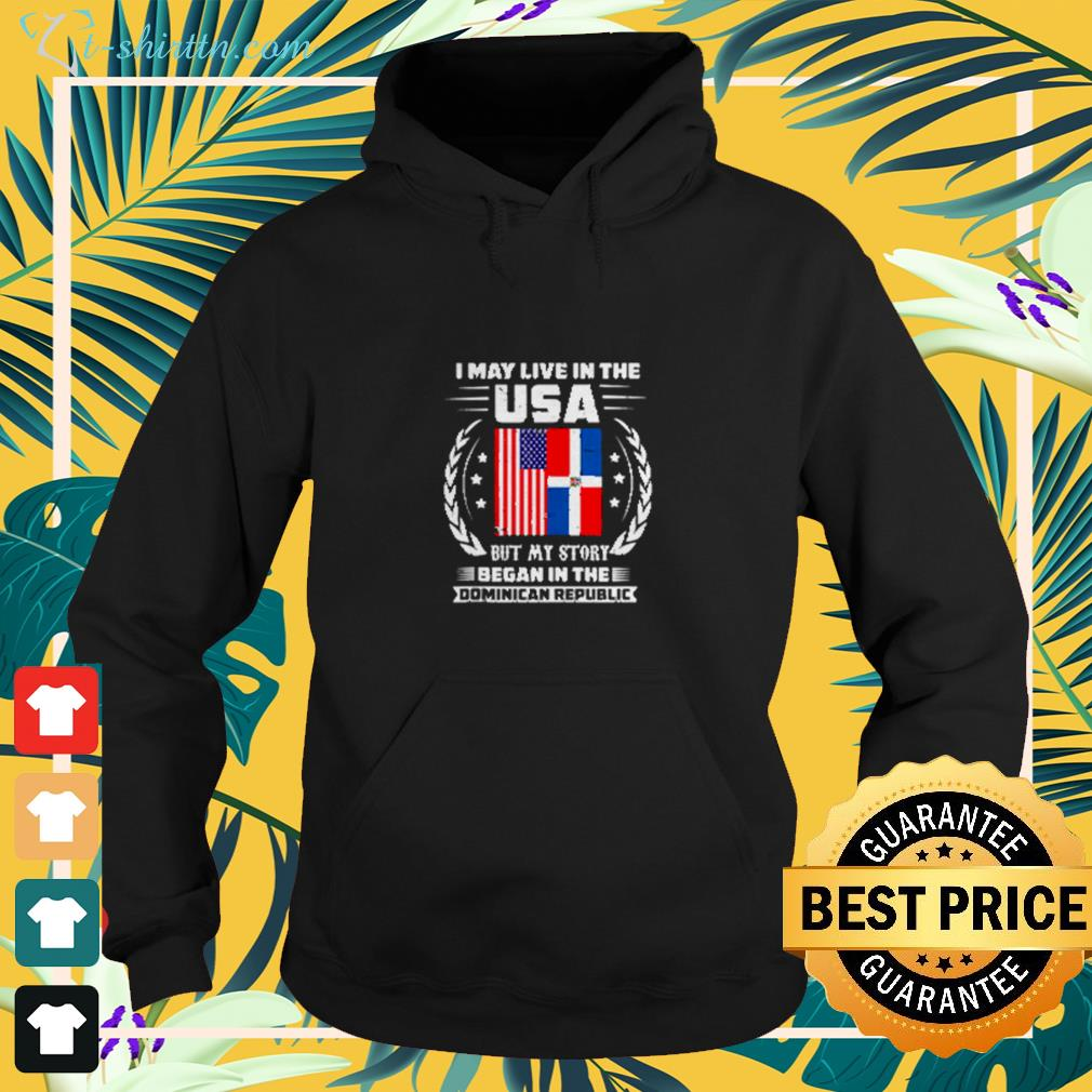 I may live in the USA but my story began in the Dominican Republic hoodie