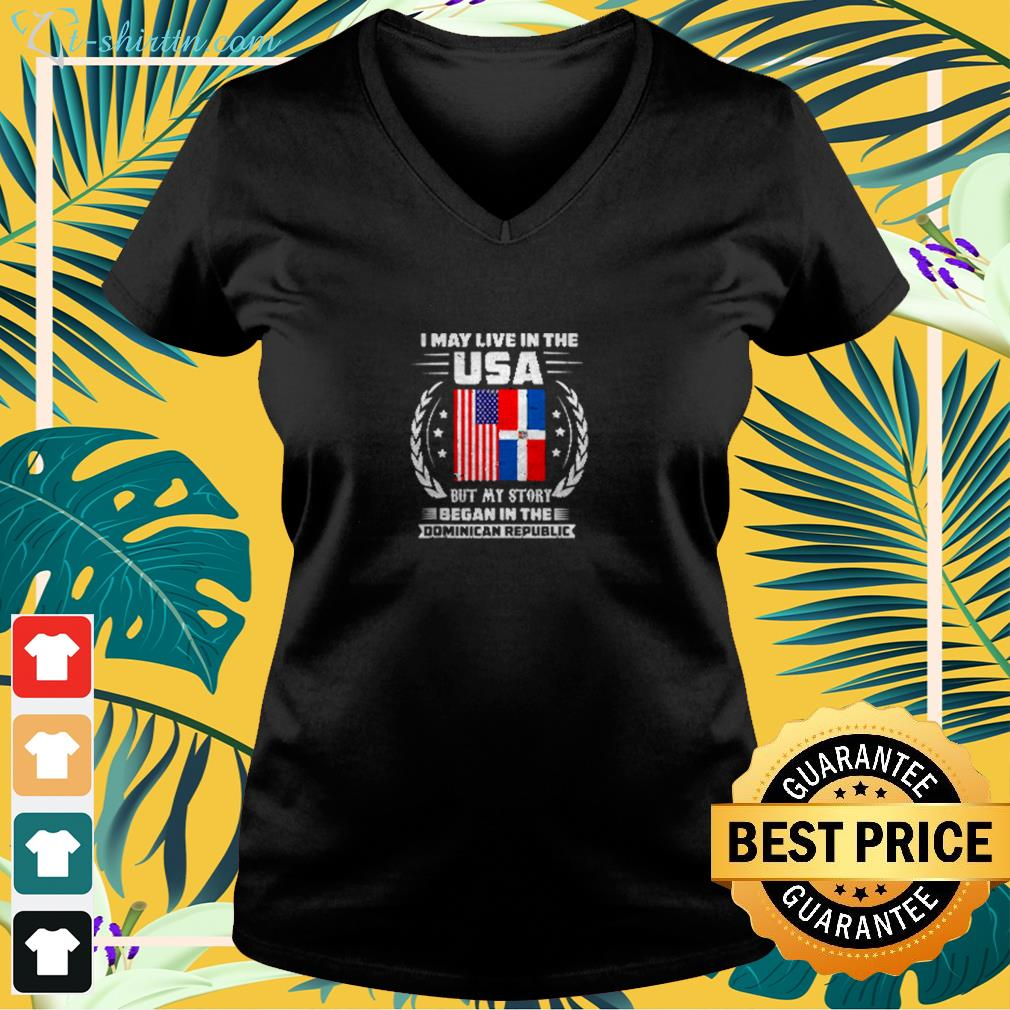 I may live in the USA but my story began in the Dominican Republic v-neck T-shirt