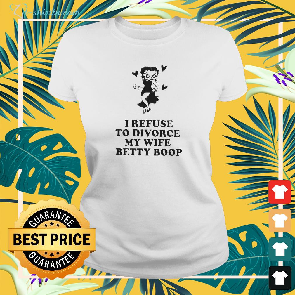 I Refuse To Divorce My Wife Betty Boop v-neck t-shirt