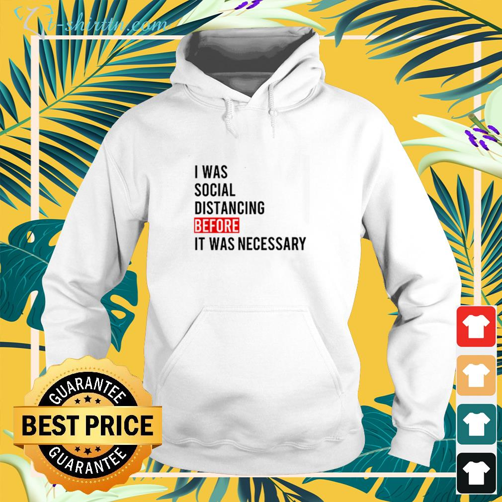 I was social distancing before it was necessary hoodie