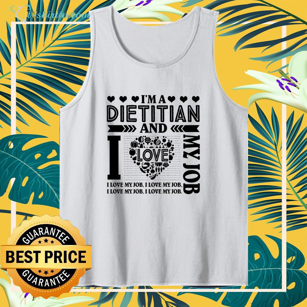 I'm a dietitian and I love my job tank top