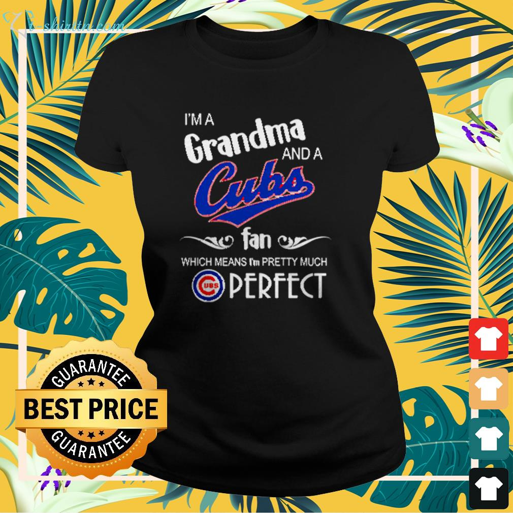 I'm a grandma and a Chicago Cubs fan which means I'm pretty much perfect ladies-tee