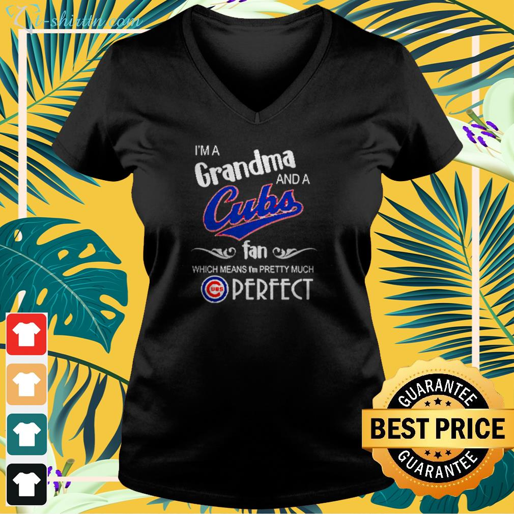 I'm a grandma and a Chicago Cubs fan which means I'm pretty much perfect v-neck t-shirt