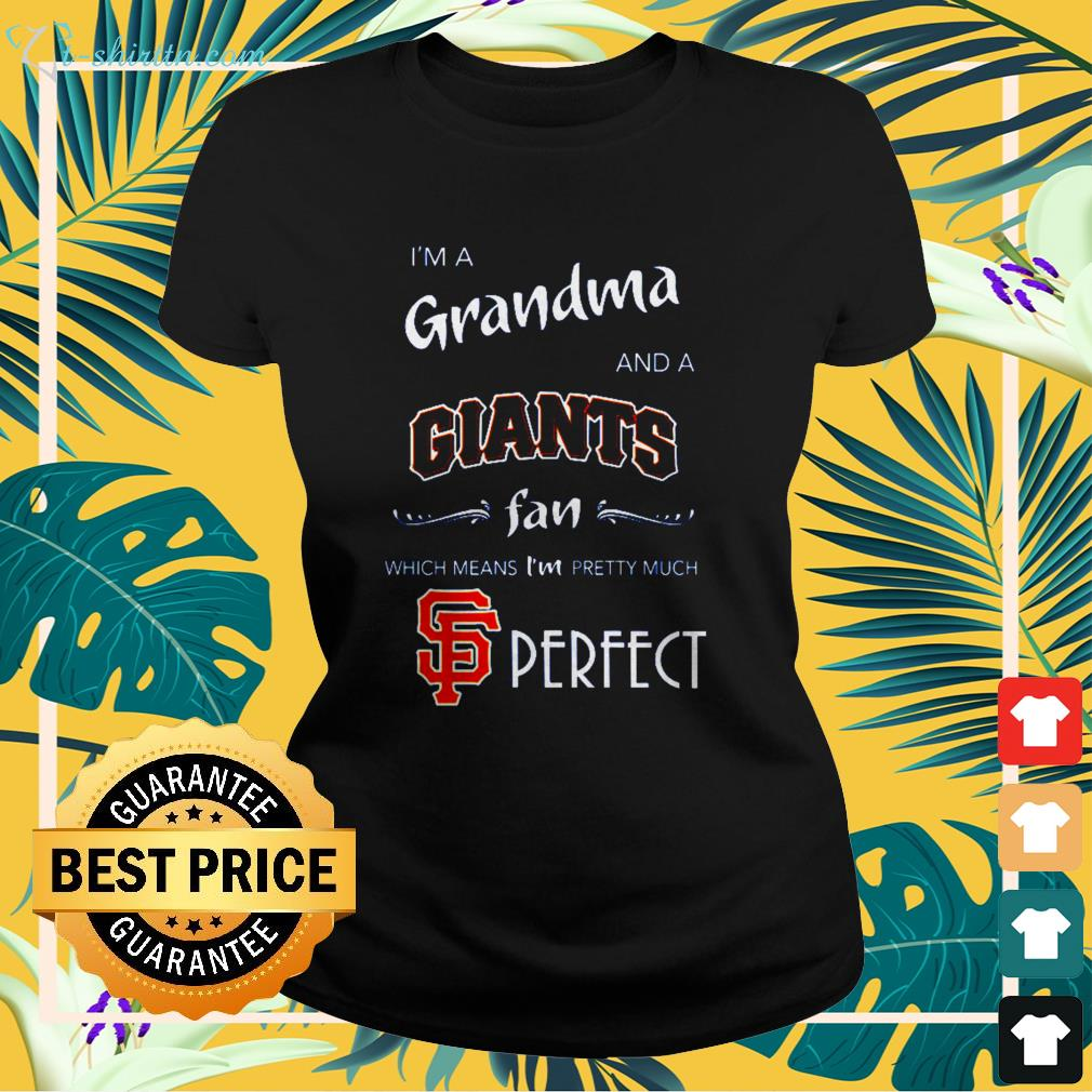 I'm a grandma and a Giants fan which means I'm pretty much shirt