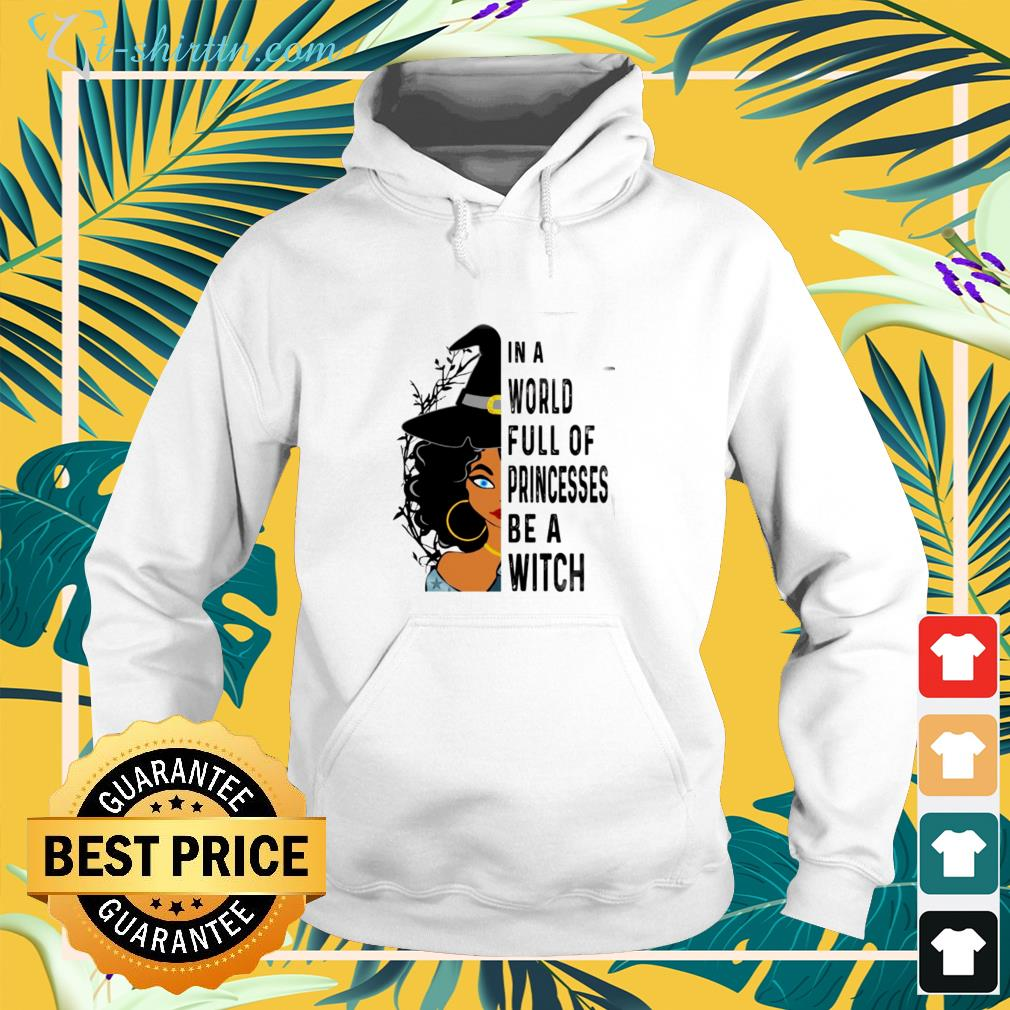 In a world full of princesses be a witch black live matter hoodie