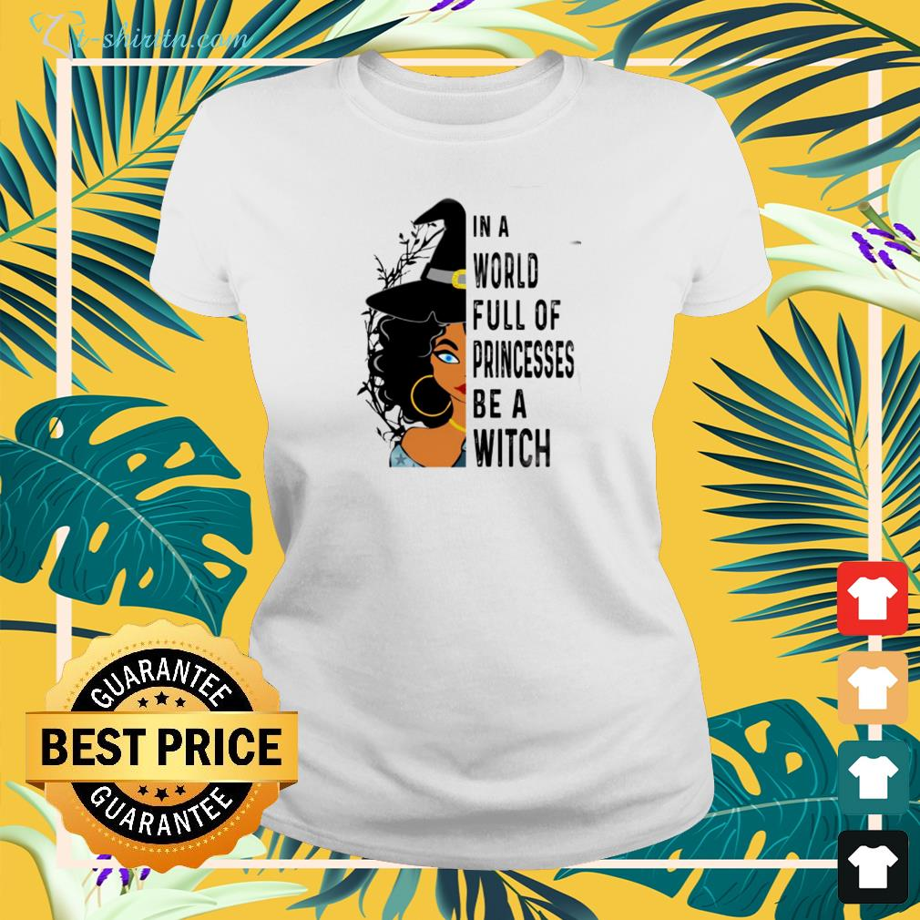 In a world full of princesses be a witch black live matter ladies-tee
