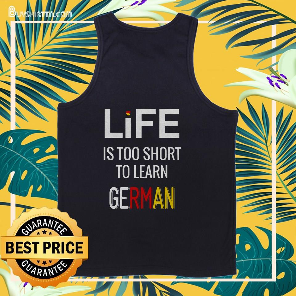 Life is too short to learn German tank top