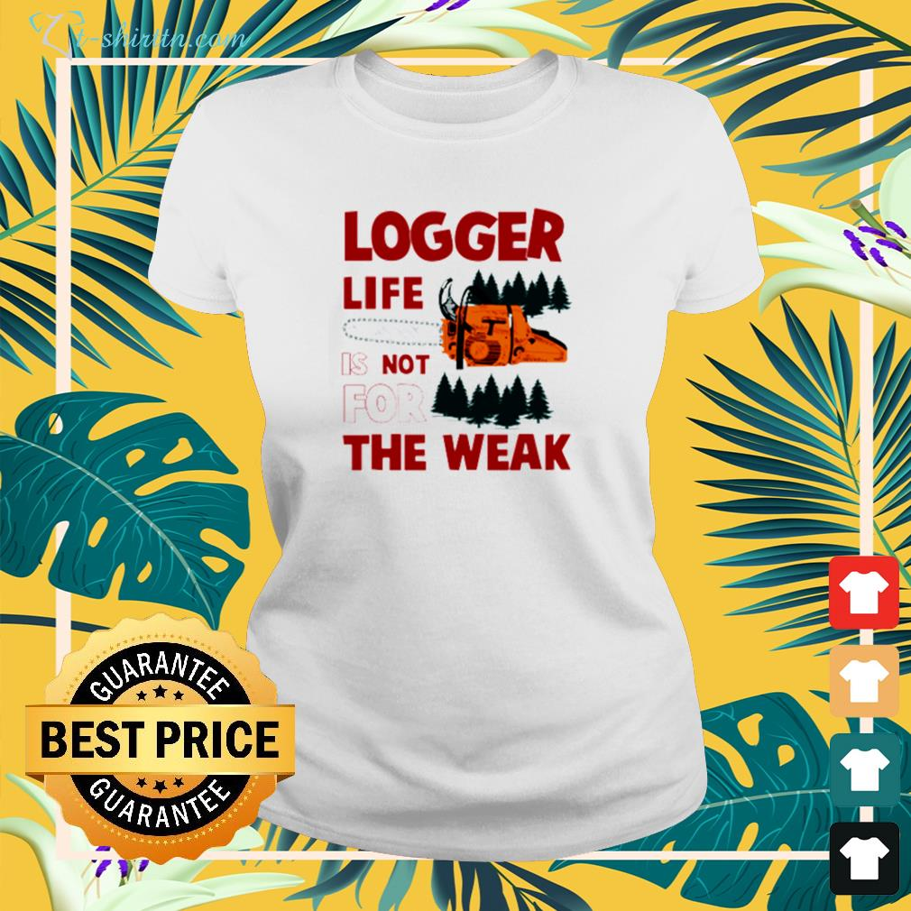 Logger life is not for the weak ladies-tee