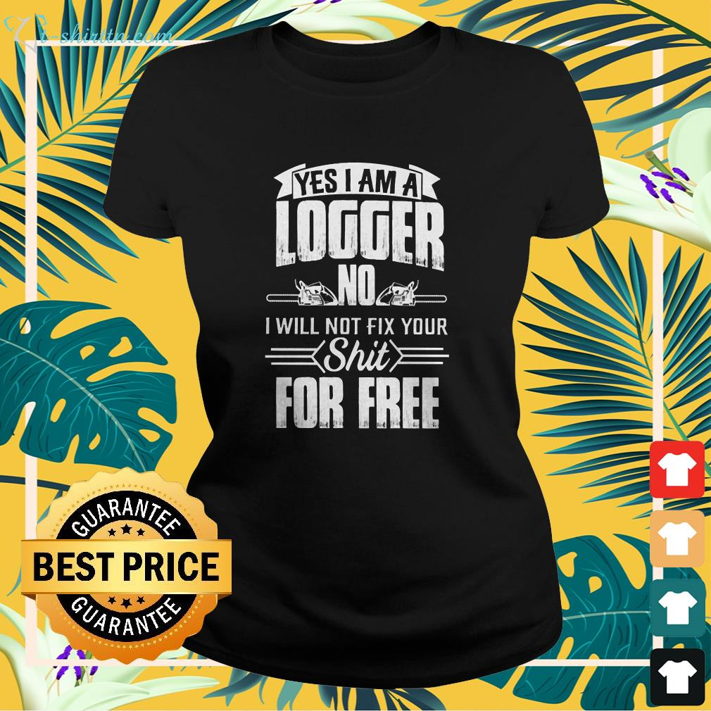 Logger will not fix your ladies-tee