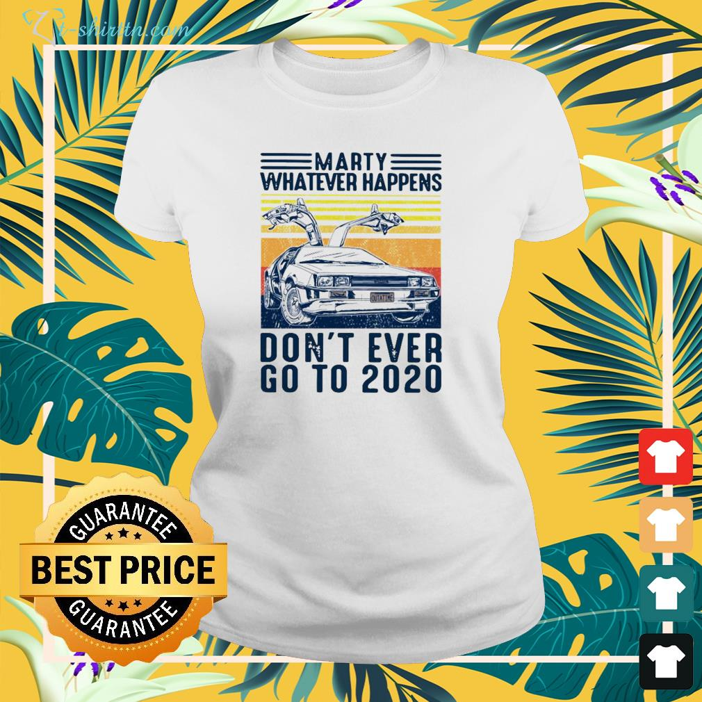 Marty Whatever happens don't ever go to 2020 vintage ladies-tee