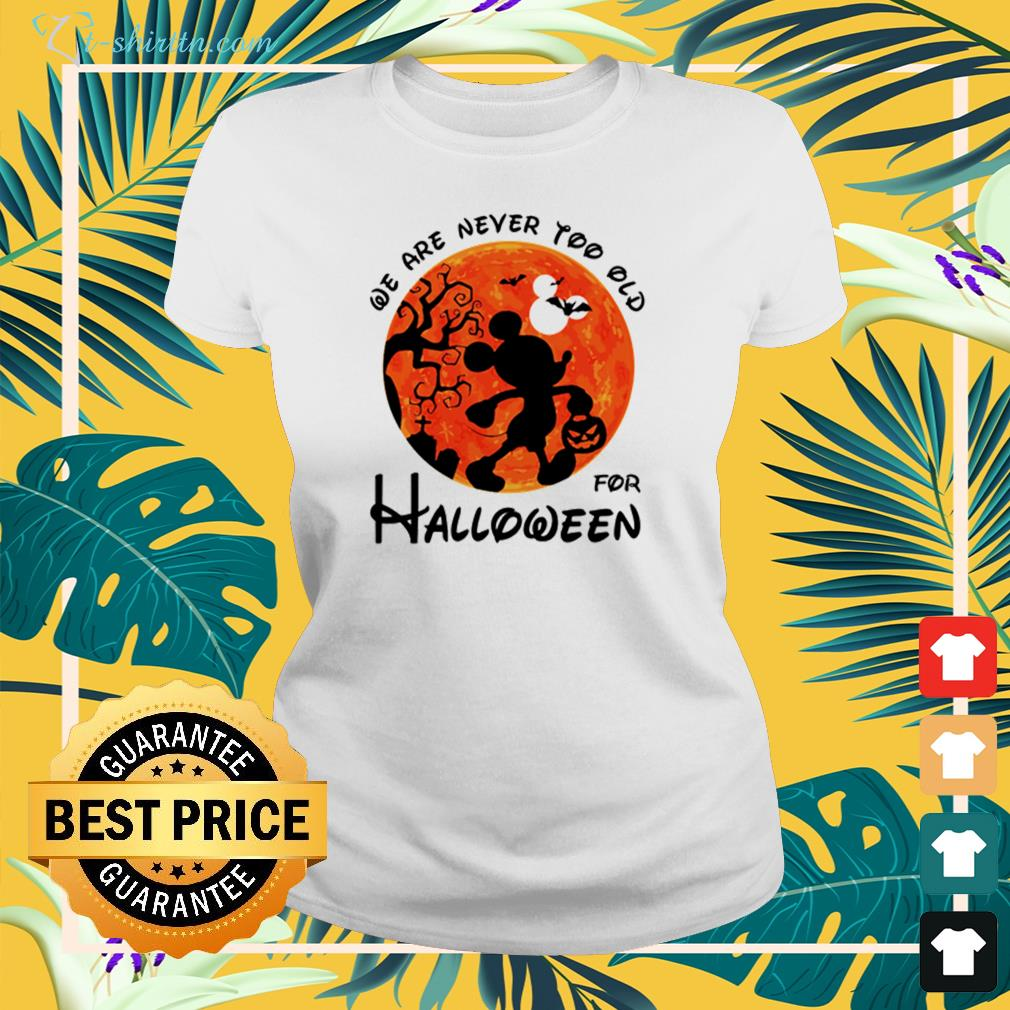 Mickey mouse we are never too old for Halloween ladies-tee