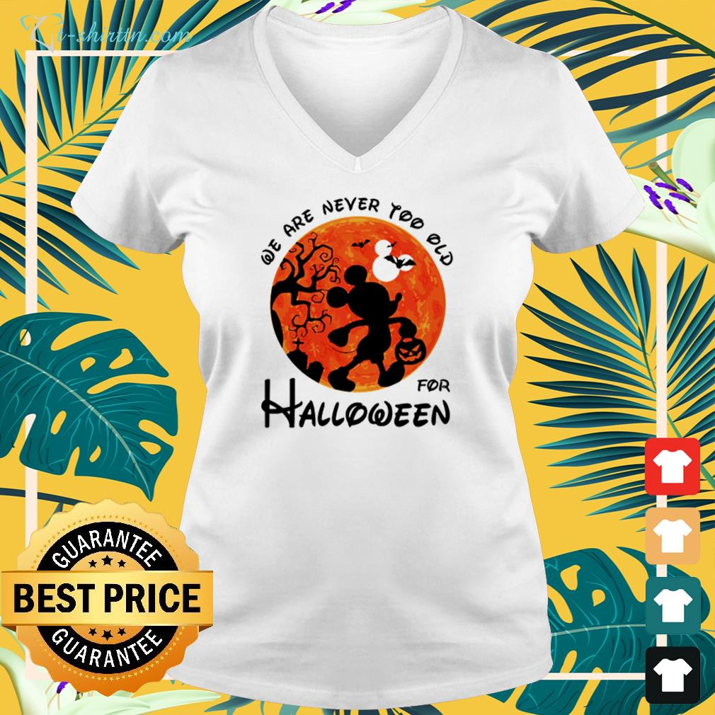 Mickey mouse we are never too old for Halloween v-neck t-shirt