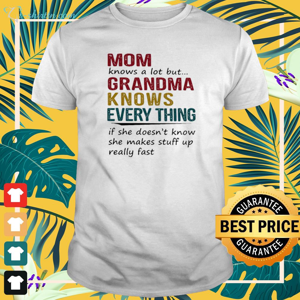 Mom knows a lot but Grandma knows everything t-shirt