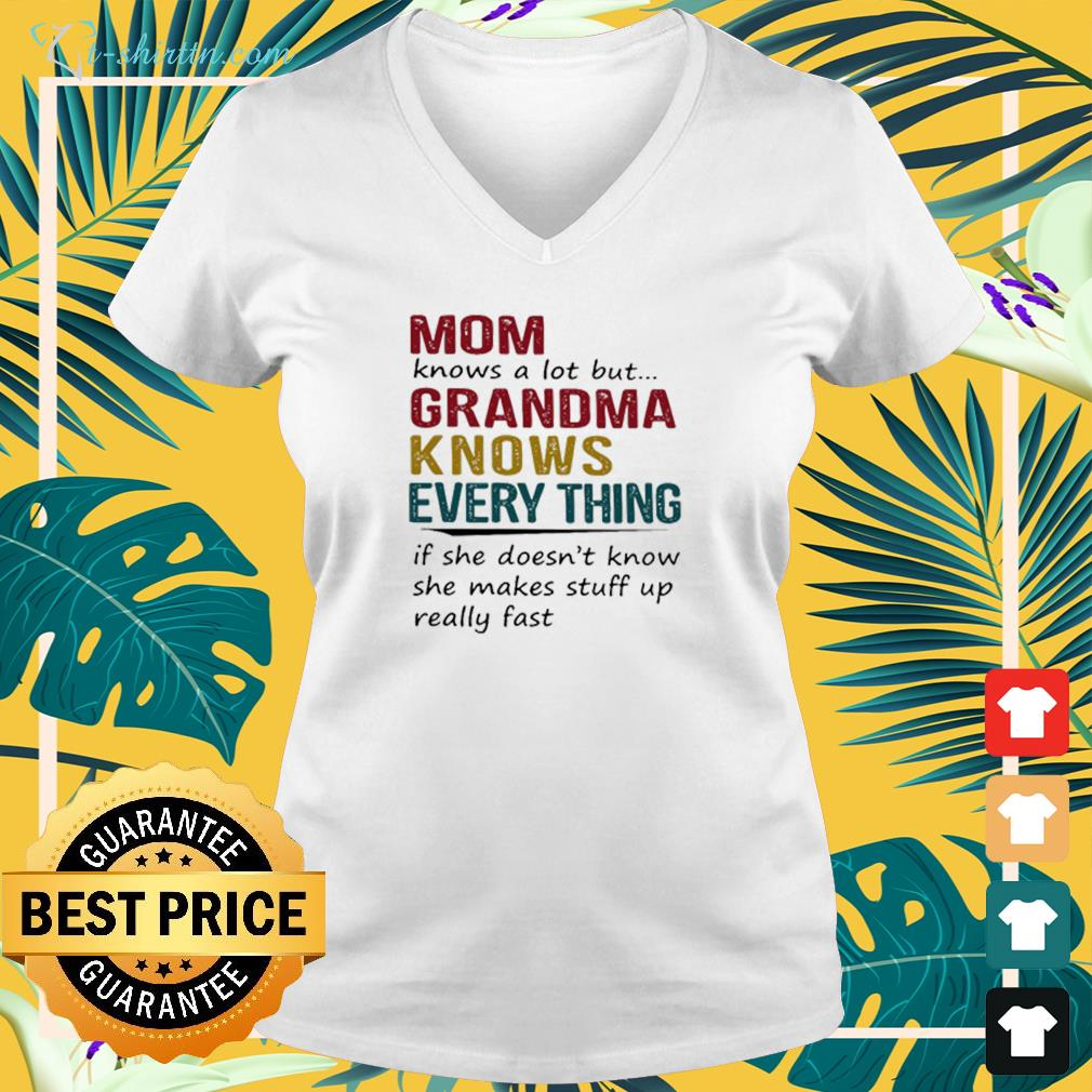 Mom knows a lot but Grandma knows everything v-neck t-shirt