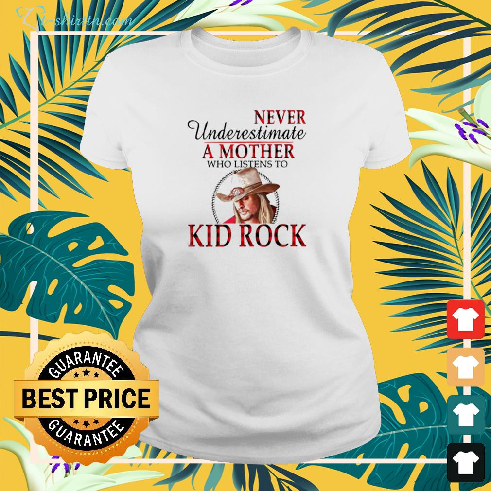 Never Underestimate A Mother Who Listens To Kid Rock ladies-tee