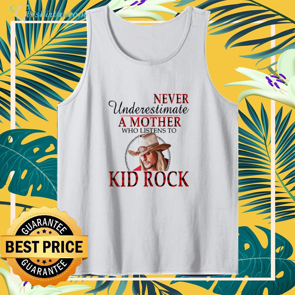 Never Underestimate A Mother Who Listens To Kid Rock tank top