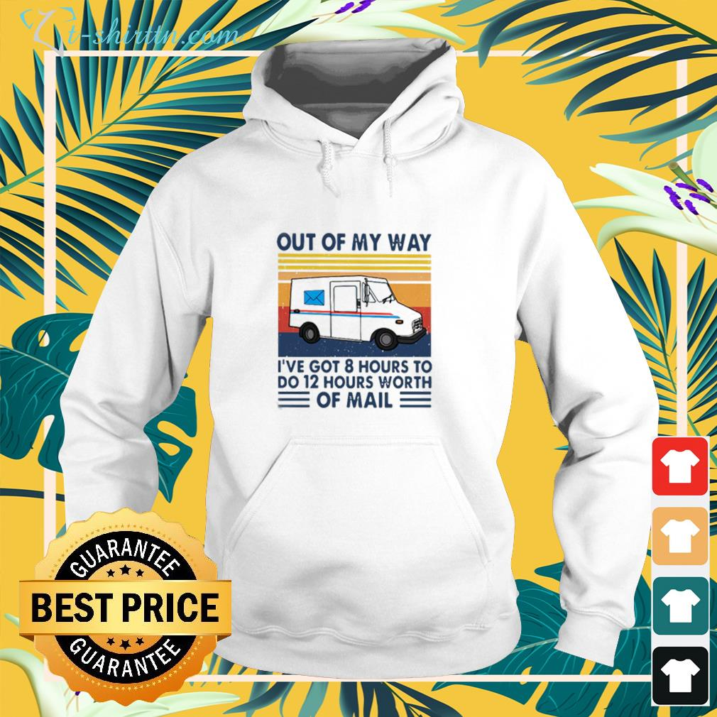 Out Of My Way I've Got 8 Hours To Do 12 Hours Worth Of Mail Vintage hoodie