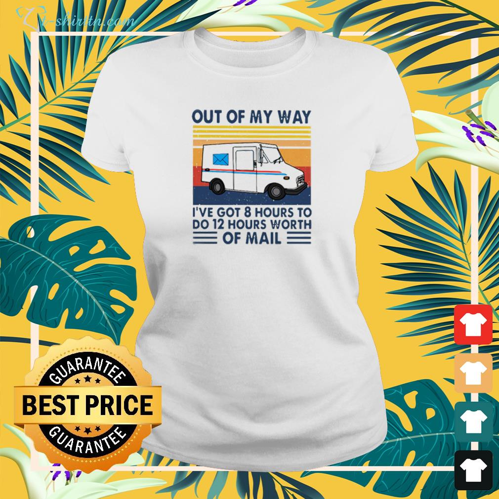 Out Of My Way I've Got 8 Hours To Do 12 Hours Worth Of Mail Vintage ladies-tee