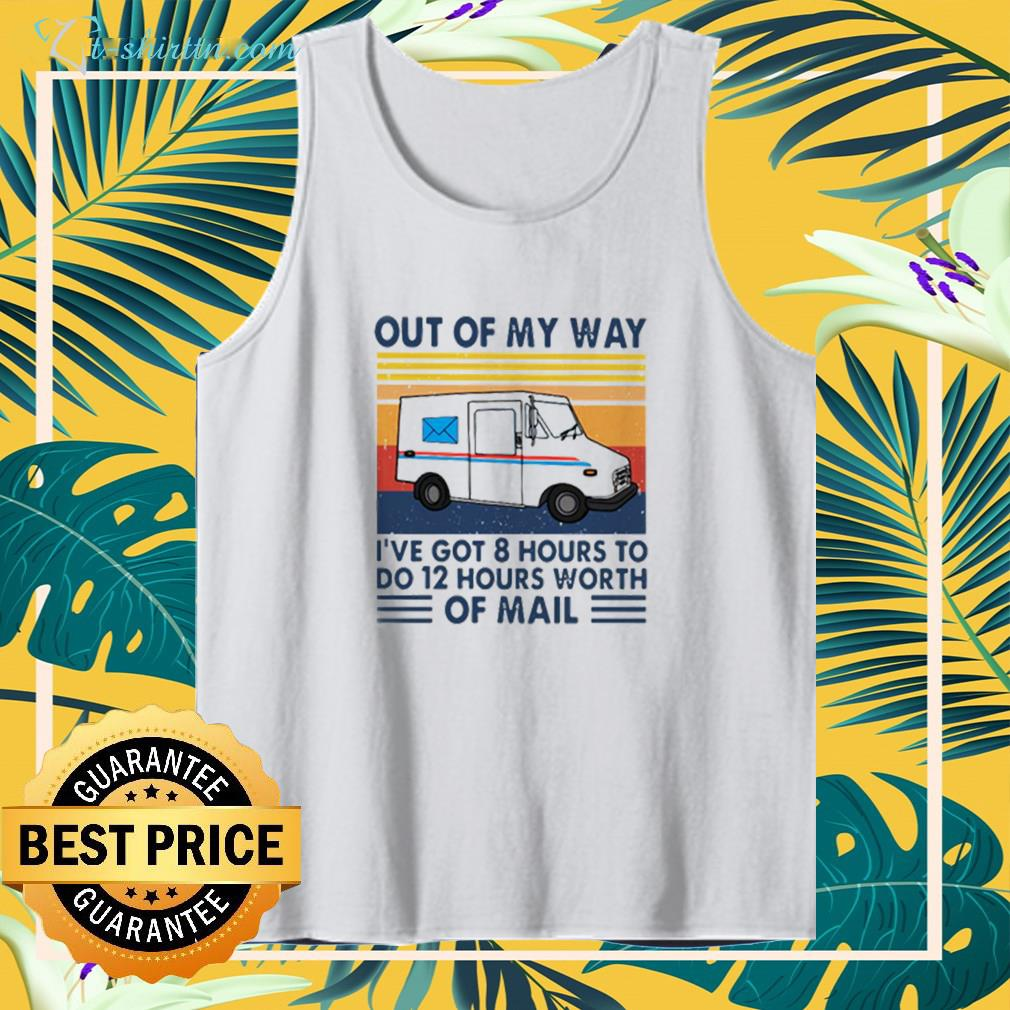Out Of My Way I've Got 8 Hours To Do 12 Hours Worth Of Mail Vintage tank top