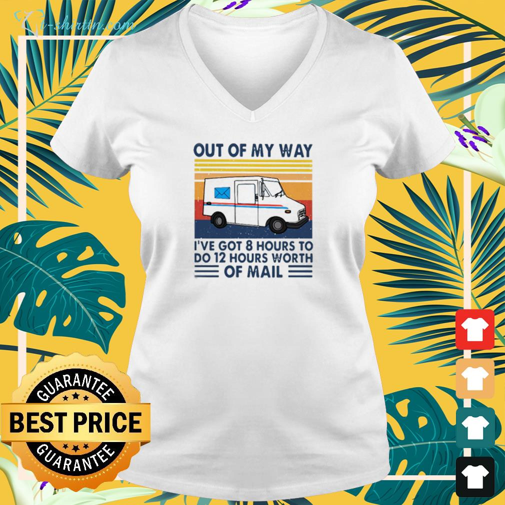 Out Of My Way I've Got 8 Hours To Do 12 Hours Worth Of Mail Vintage v-neck t-shirt