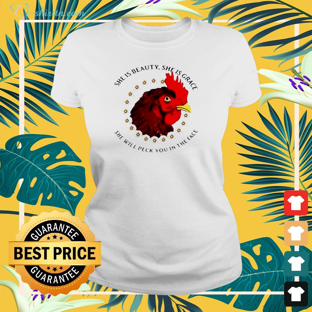 She is beauty she is grace she will peck you in the face chicken with flower ladies-tee