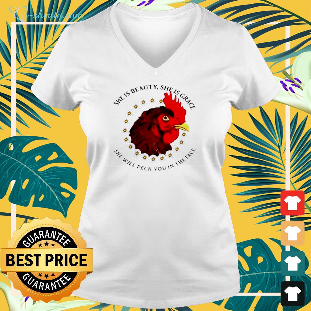 She is beauty she is grace she will peck you in the face chicken with flower v-neck t-shirt