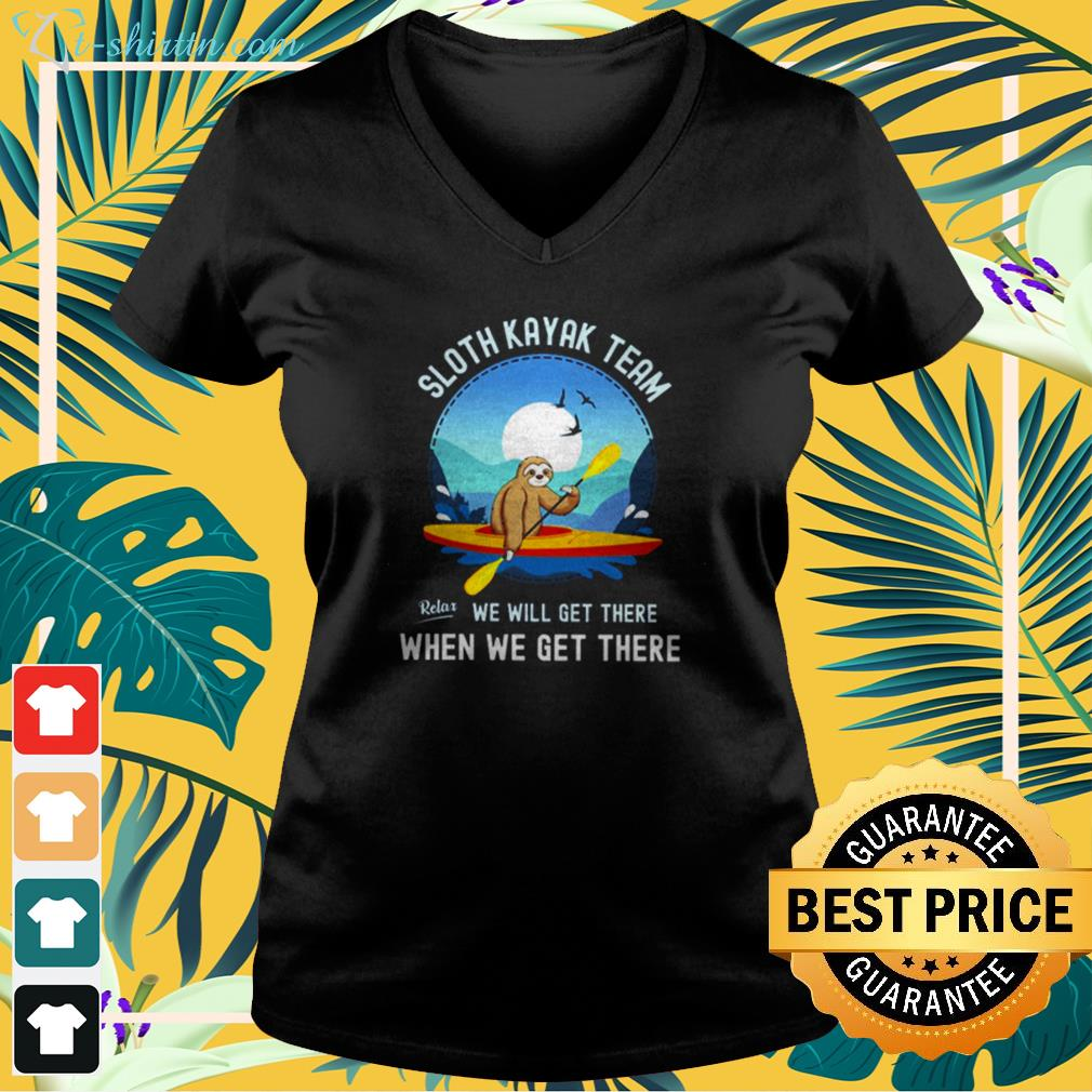 Sloth kayak team relax we will get there when we get there shirt