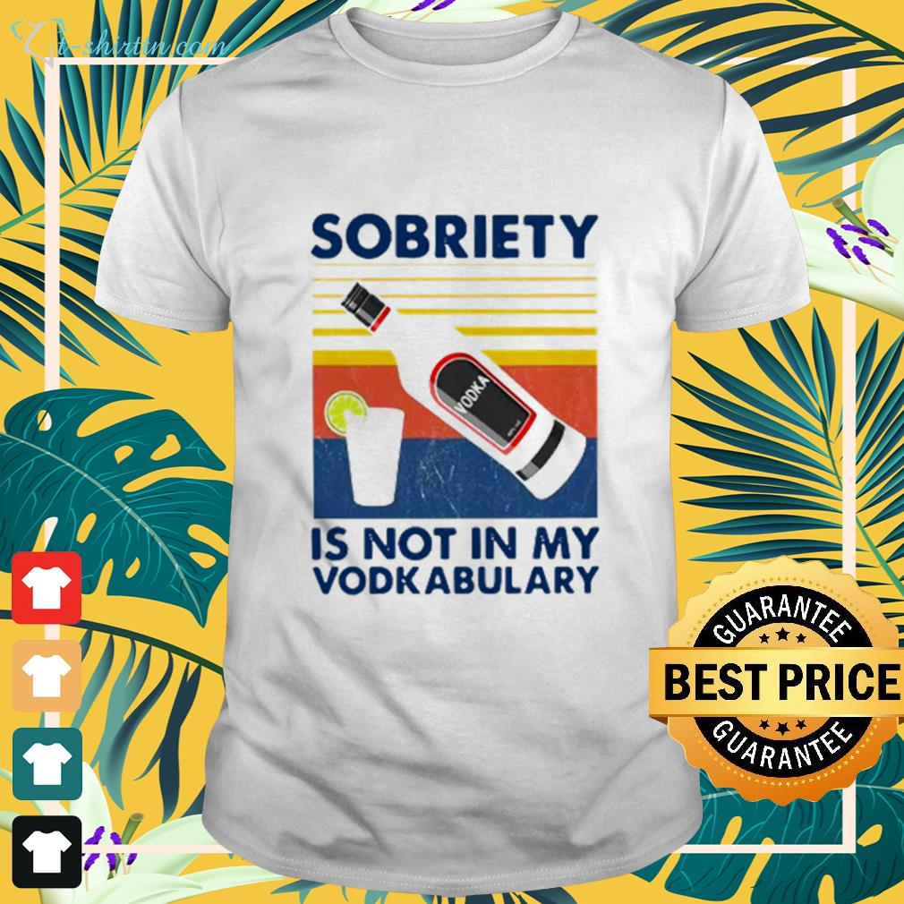 Sobriety Is Not In My Vodkabulary Vintage Shirt
