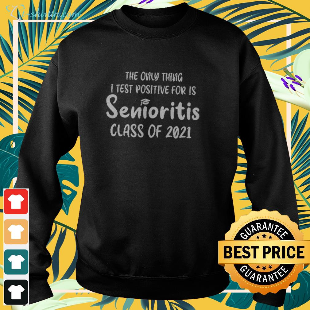 The only thing I test positive for is Senioritis class of 2021 sweater