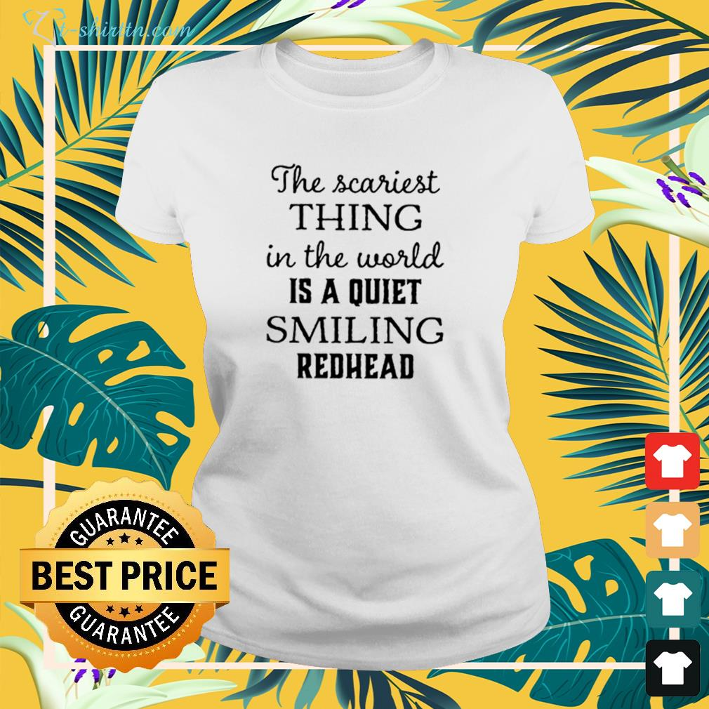 The scariest thing in the world is a quiet smiling redhead ladies-tee