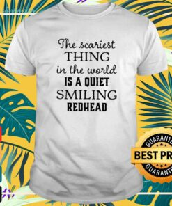The scariest thing in the world is a quiet smiling redhead t-shirt
