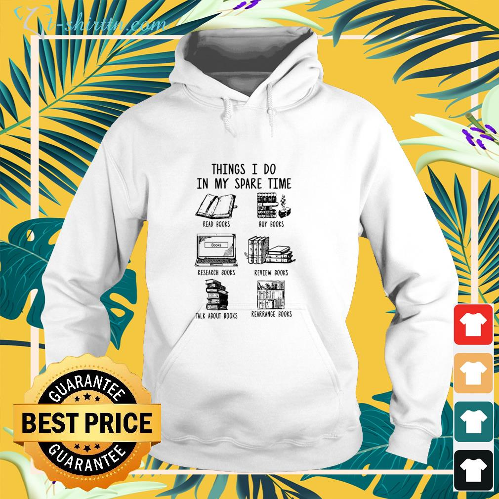 Things I do in my spare time read books rearrange books hoodie