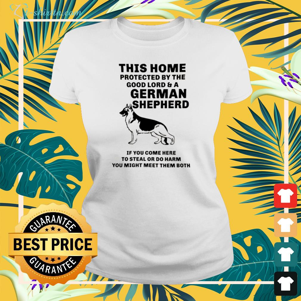 This home protected by the good lord and a german shepherd ladies-tee