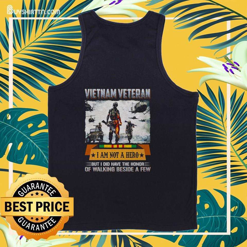 Vietnam veteran I am not a hero but I did have the honor of walking beside a few tank top