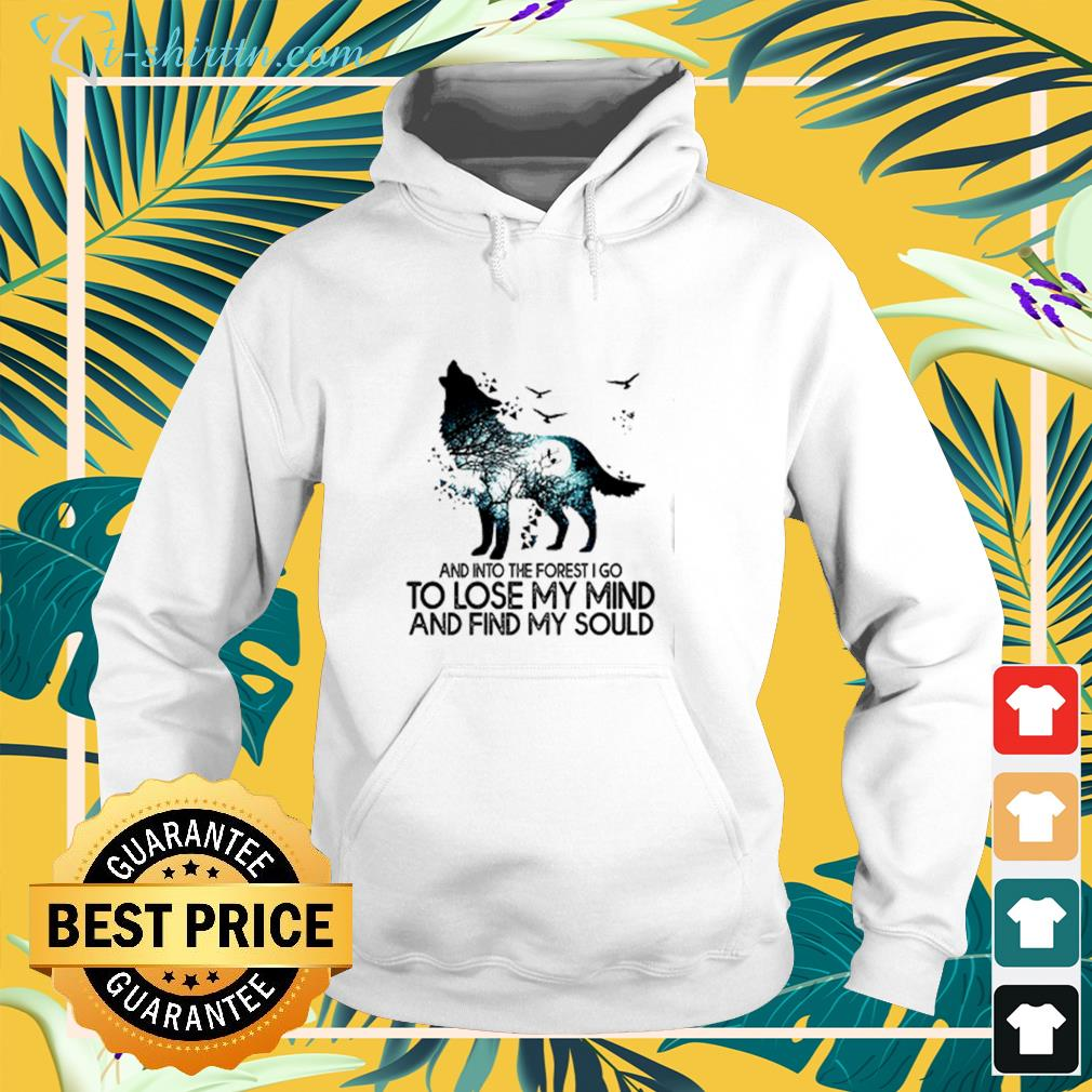 Wolf and into the forest I go to lose my mind and find my soul hoodie