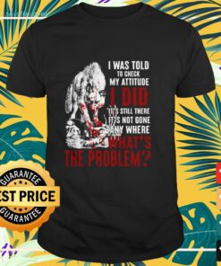Wolves I was told to check my attitude I did it's still there it's not gone any where what's the problem t-shirt