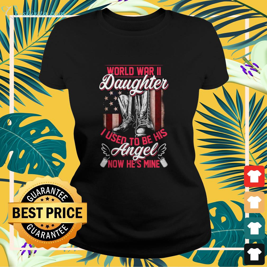 World War II daughter I used to be his angel now he's mine ladies-tee