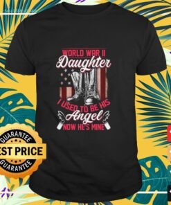 World War II daughter I used to be his angel now he's mine t-shirt
