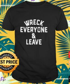 Wreck everyone and leave t-shirt