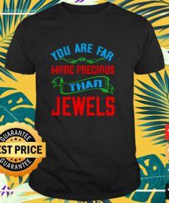 You are far more precious than Jewels t-shirt
