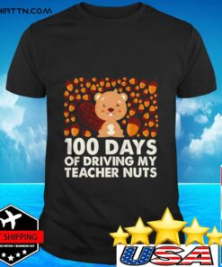 100 days of driving my teacher nuts t-shirt