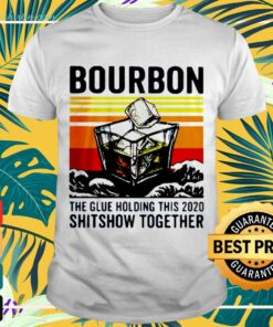 Bourbon the glue holding this 2020 shitshow together vintage t-shirt