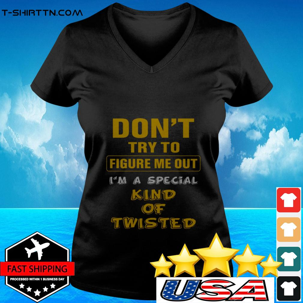 Don't try to figure me out I'm a special kind of twisted v-neck t-shirt