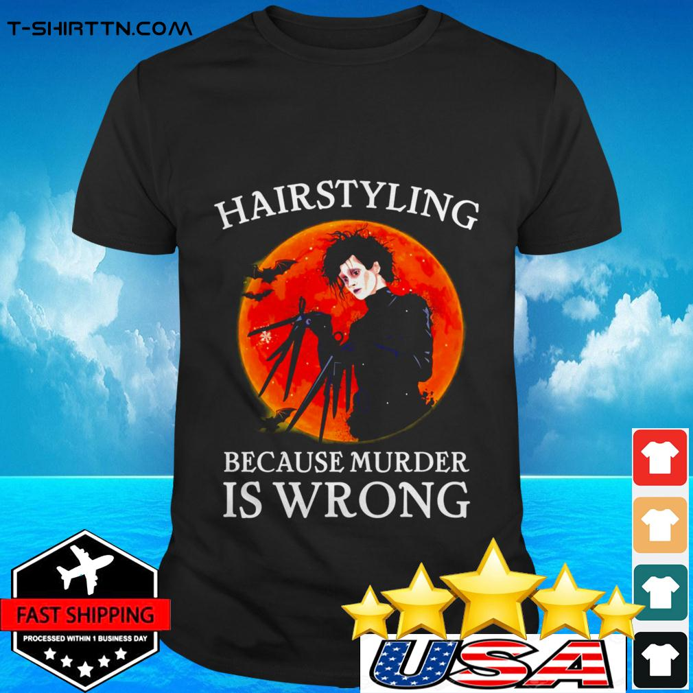 Edward Scissorhands hairstyling because murder is wrong t-shirt
