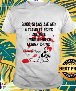 Halloween Michael Myers blood stains are red ultraviolet lights are blue I watch enough murder shows they'll never find you t-shirt
