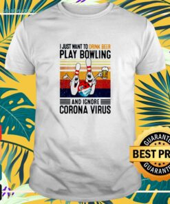 I just want to deink beer play bowling and ignore corona virus vintage t-shirt