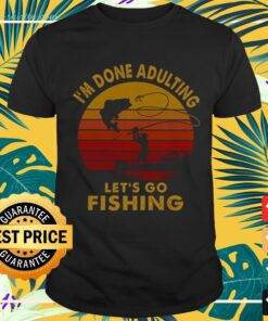 I'm done adulting let's go fishing vintage t-shirt
