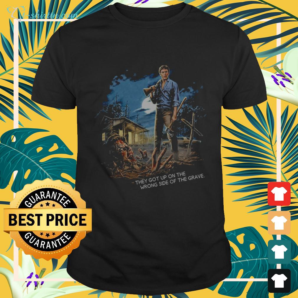 the-evil-dead-they-got-up-on-the-wrong-side-of-the-grave-T-shirt The best shop for printing t-shirts for men and women